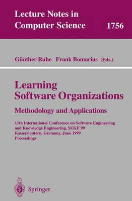 Learning Software Organizations: Methodology and Applications: 11th International Conference on Software Engineering and Knowledge Engineering, SEKE'99 Kaiserslautern, Germany, June 16-19, 1999 Proceedings