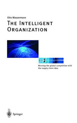 The Intelligent Organization: Winning the Global Competition with the Supply Chain Idea