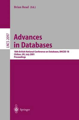 Advances in Databases: 18th British National Conference on Databases, BNCOD 18 Chilton, UK, July 9-11, 2001. Proceedings