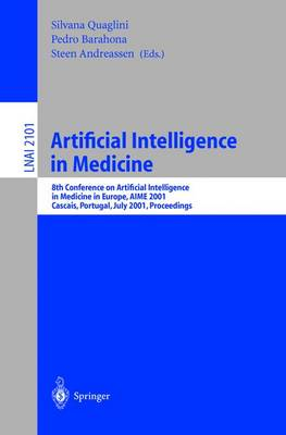 Artificial Intelligence in Medicine: 8th Conference on Artificial Intelligence in Medicine in Europe, Aime 2001 Cascais, Portugal, July 1-4, 2001, Proceedings: 8th Conference on Artificial Intelligence in Medicine in Europe, AIME 2001 Cascais, Portugal, J
