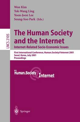 The Human Society and the Internet: Internet Related Socio-Economic Issues: First International Conference, Human.Society.Internet 2001, Seoul, Korea, July 4-6 2001. Proceedings