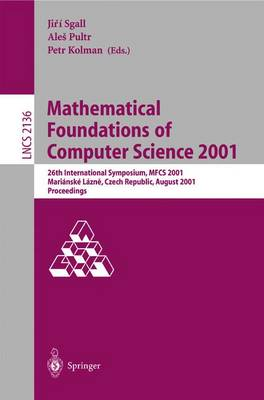 Mathematical Foundations of Computer Science 2001: 26th International Symposium, MFCS 2001 Marianske Lazne, Czech Republic, August 27-31, 2001 Proceedings