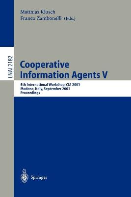 Cooperative Information Agents: 5th International Workshop, CIA 2001, Modena, Italy, September 6-8, 2001, Proceedings: v. 5