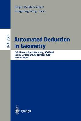 Automated Deduction in Geometry: Third International Workshop, ADG 2000, Zurich, Switzerland, September 25-27, 2000 - Revised Papers