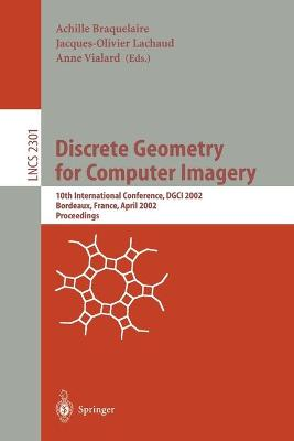 Discrete Geometry for Computer Imagery: 10th International Conference, DGCI 2002, Bordeaux, France, April 3-5, 2002. Proceedings