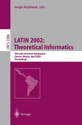 LATIN 2002: Theoretical Informatics: 5th Latin American Symposium, Cancun, Mexico, April 3-6, 2002, Proceedings