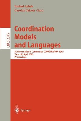 Coordination Models and Languages: 5th International Conference, COORDINATION 2002, YORK, UK, April 8-11, 2002 Proceedings