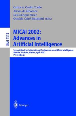 MICAI 2002: Advances in Artificial Intelligence: Second Mexican International Conference on Artificial Intelligence Merida, Yucatan, Mexico, April 22-26, 2002 Proceedings