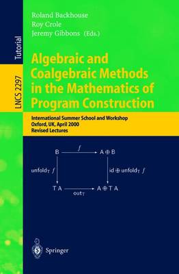 Algebraic and Coalgebraic Methods in the Mathematics of Program Construction: International Summer School and Workshop, Oxford, UK, April 10-14, 2000, Revised Lectures