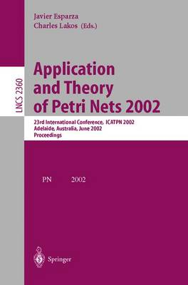 Application and Theory of Petri Nets 2002: 23rd International Conference, ICATPN 2002, Adelaide, Australia, June 24-30, 2002. Proceedings