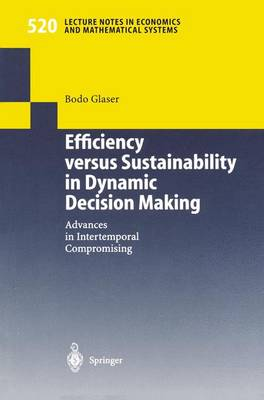 Efficiency versus Sustainability in Dynamic Decision Making: Advances in Intertemporal Compromising
