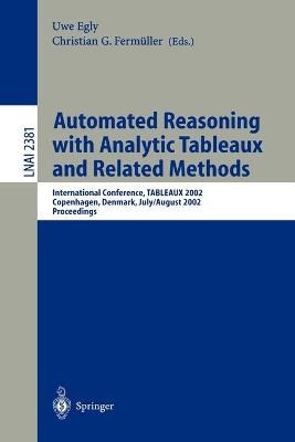 Automated Reasoning with Analytic Tableaux and Related Methods: International Conference, TABLEAUX 2002. Copenhagen, Denmark, July 30 - August 1, 2002. Proceedings