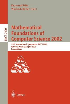 Mathematical Foundations of Computer Science 2002: 27th International Symposium, MFCS 2002, Warsaw, Poland, August 26-30, 2002. Proceedings