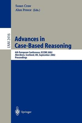 Advances in Case-Based Reasoning: 6th European Conference, ECCBR 2002 Aberdeen, Scotland, UK, September 4-7, 2002 Proceedings