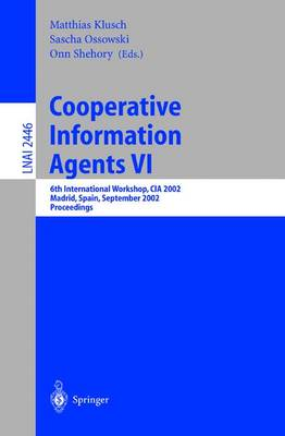 Cooperative Information Agents VI: 6th International Workshop, CIA 2002, Madrid, Spain, September 18 - 20, 2002. Proceedings