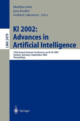 KI 2002 - Advances in Artificial Intelligence: 25th Annual German Conference on AI, KI 2002, Aachen, Germany, September 16-20, 2002, Proceedings