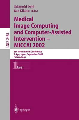 Medical Image Computing and Computer-Assisted Intervention - MICCAI 2002: 5th International Conference, Tokyo, Japan, September 25-28, 2002, Proceedings, Part I