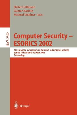 Computer Security -- ESORICS 2002: 7th European Symposium on Research in Computer Security Zurich, Switzerland, October 14-16, 2002, Proceedings