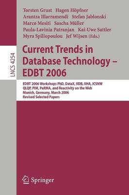 Current Trends in Database Technology - EDBT 2006: EDBT 2006 Workshop PhD, DataX, IIDB, IIHA, ICSNW, QLQP, PIM, PaRMa, and Reactivity on the Web, Munich, Germany, March 26-31, 2006, Revised Selected Papers