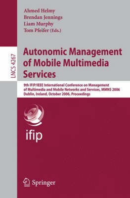 Autonomic Management of Mobile Multimedia Services: 9th IFIP/IEEE International Conference on Management of Multimedia and Mobile Networks and Services, MMNS 2006, Dublin, Ireland, October 25-27, 2006, Proceedings