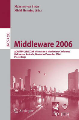 Middleware 2006: ACM/IFIP/USENIX 7th International Middleware Conference, Melbourne, Australia, November 27 - December 1, 2006, Proceedings