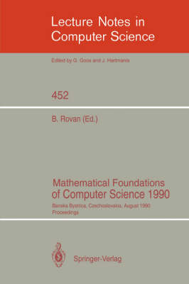 Mathematical Foundations of Computer Science 1990: Banska Bystrica, Czechoslovakia, August 27-31, 1990 Proceedings
