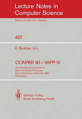 CONPAR 90 - VAPP IV: Joint International Conference on Vector and Parallel Processing, Zurich, Switzerland, September 10-13, 1990. Proceedings