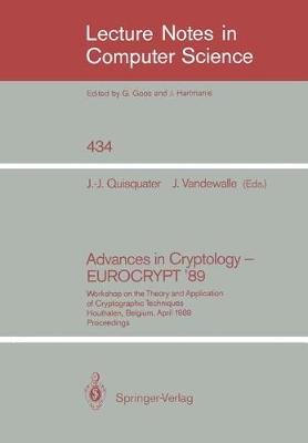 Advances in Cryptology - EUROCRYPT '89: Workshop on the Theory and Application of Cryptographic Techniques, Houthalen, Belgium, April 10-13, 1989. Proceedings