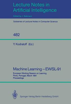 Machine Learning - EWSL-91: European Working Session on Learning, Porto, Portugal, March 6-8, 1991. Proceedings