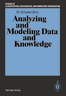 "Analyzing and Modeling Data and Knowledge: Proceedings of the 15th Annual Conference of the ""Gesellschaft fur Klassifikation e.V."", University of Salzburg, February 25-27, 1991"