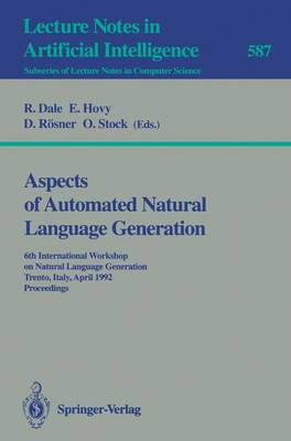Aspects of Automated Natural Language Generation: 6th International Workshop on Natural Language Generation, Trento, Italy, April 5-7, 1992, Proceedings