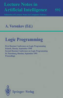 Logic Programming: First Russian Conference on Logic Programming, Irkutsk, Russia, September 14-18, 1990. Second Russian Conference on Logic Programming, St.Petersburg, Russia, September 11-16, 1991. Proceedings