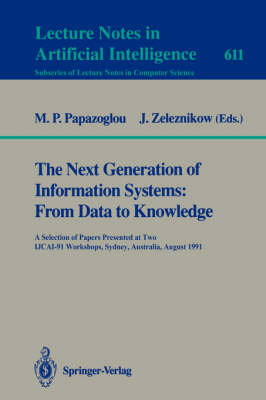 The Next Generation of Information Systems: From Data to Knowledge: A Selection of Papers Presented at Two IJCAI-91 Workshops, Sydney, Australia, August 26, 1991