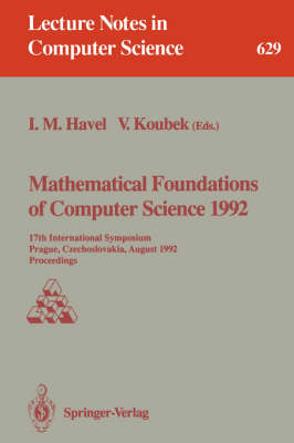 Mathematical Foundations of Computer Science: 17th International Symposium, Prague, Czechoslovakia, August 24-28, 1992. Proceedings: 1992