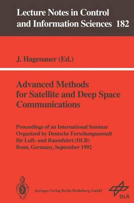 Advanced Methods for Satellite and Deep Space Communications: Proceedings of an International Seminar Organized by Deutsche Forschungsanstalt fur Luft- und Raumfahrt (DLR) Bonn, Germany, September 1992