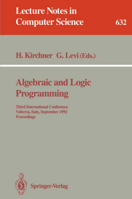 Algebraic and Logic Programming: Third International Conference, Volterra, Italy, September 2-4, 1992. Proceedings