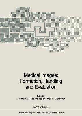 Medical Images: Formation, Handling and Evaluation - Proceedings of the NATO Advanced Study Institute on the Formation, Handling and Evaluation of Medical Images, Held at Povoa de Varzim, Portugal, September 12-23 1988