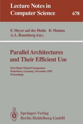 Parallel Architectures and Their Efficient Use: First Heinz Nixdorf Symposium, Paderborn, Germany, November 11-13, 1992. Proceedings
