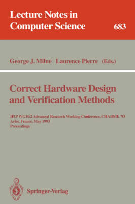 Correct Hardware Design and Verification Methods: IFIP WG 10.2 Advanced Research Working Conference, CHARME'93, Arles, France, May 24-26, 1993. Proceedings