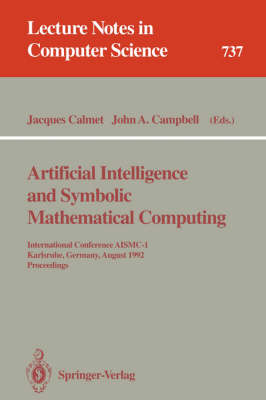 Artificial Intelligence and Symbolic Mathematical Computing: International Conference AISMC-1, Karlsruhe, Germany, August 3-6, 1992. Proceedings