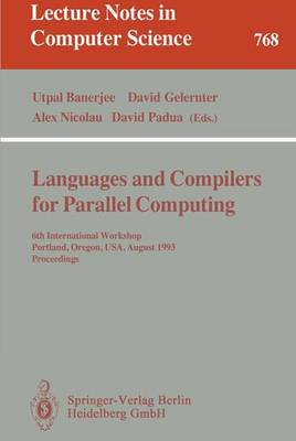 Languages and Compilers for Parallel Computing: 6th International Workshop, Portland, Oregon, USA, August 12 - 14, 1993. Proceedings