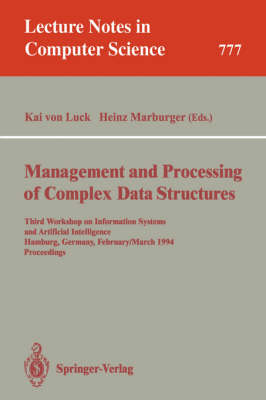 Management and Processing of Complex Data Structures: Third Workshop on Information Systems and Artificial Intelligence, Hamburg, Germany, February 28 - March 2, 1994. Proceedings