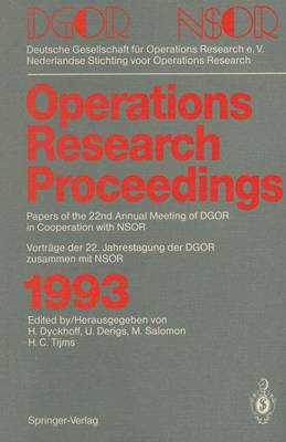 Operations Research Proceedings: DGOR/NSOR Papers of the 22nd Annual Meeting of DGOR in Cooperation with NSOR / Vortrage Der 22. Jahrestagung Der DGOR Zusammen Mit NSOR: 1993