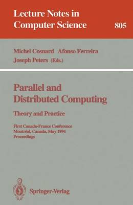 Parallel and Distributed Computing: Theory and Practice: Theory and Practice. First Canada-France Conference, Montreal, Canada, May 19 - 21, 1994. Proceedings