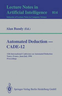Automated Deduction, CADE-12: 12th International Conference on Automated Deduction, Nancy, France, June 26 - July 1, 1994. Proceedings