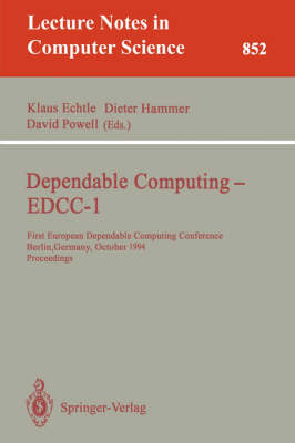 Dependable Computing - EDCC-1: First European Dependable Computing Conference, Berlin, Germany, October 4-6, 1994. Proceedings