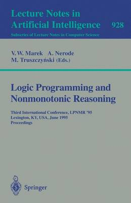 Logic Programming and Nonmonotonic Reasoning: Third International Conference, LPNMR '95, Lexington, KY, USA, June 26 - 28, 1995. Proceedings