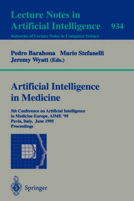 Artificial Intelligence in Medicine: 5th Conference on Artificial Intelligence in Medicine Europe, AIME '95, Pavia, Italy, June 25 - 28, 1995. Proceedings