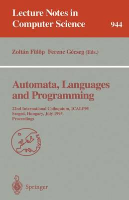 Automata, Languages and Programming: 22nd International Colloquium, ICALP 95, Szeged, Hungary, July 10 - 14, 1995. Proceedings