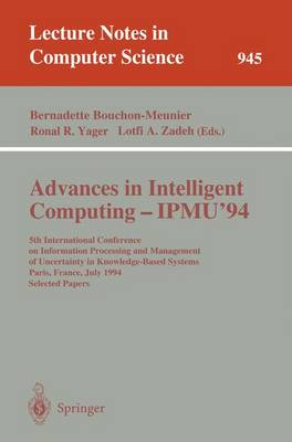 Advances in Intelligent Computing - IPMU '94: 5th International Conference on Information Processing and Management of Uncertainty in Knowledge-Based Systems, Paris, France, July 4-8, 1994. Selected Papers